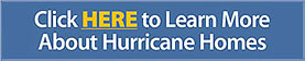 Click HERE to Learn More About Hurricane Homes