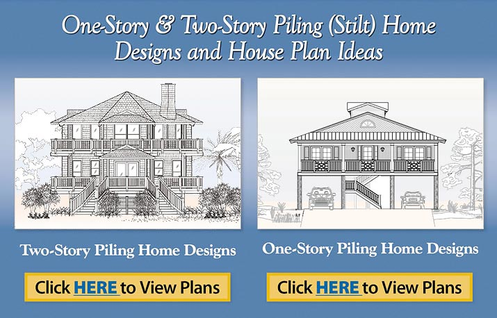 One-Story & Two-Story Piling (Stilt) Home Designs and House Plan Ideas